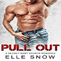 Pull Out Audiobook by Elle Snow Narrated by Jim Roberts