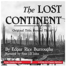 The Lost Continent: Original Title: Beyond Thirty (       UNABRIDGED) by Edgar Rice Burroughs Narrated by Finn J.D. John
