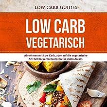 Low Carb Vegetarisch: Abnehmen mit Low Carb, aber auf die vegetarische Art!: MIt leckeren Rezepten für jeden Anlass Hörbuch von  Low Carb Guides Gesprochen von: Elke Winkler