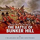 History for Kids: The Battle of Bunker Hill Hörbuch von  Charles River Editors Gesprochen von: Tracey Norman