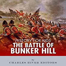 History for Kids: The Battle of Bunker Hill Audiobook by  Charles River Editors Narrated by Tracey Norman