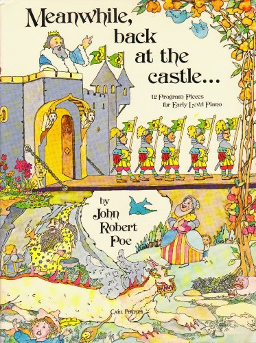Meanwhile Back At the Castle: 12 Program Pieces for Early Level Piano, John Robert Poe