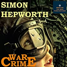 War Crime: A Bomber Command Ghost Story: The Dark Part of the Sky, Book 2 (       UNABRIDGED) by Simon Hepworth Narrated by Simon Hepworth
