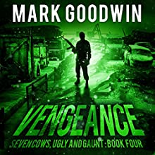 Vengeance: Seven Cows, Ugly and Gaunt, Book 4 Audiobook by Mark Goodwin Narrated by Kevin Pierce