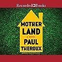 Mother Land Hörbuch von Paul Theroux Gesprochen von: Jefferson Mays