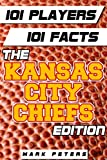 101 Players - 101 Facts:  The Kansas City Chiefs Edition
