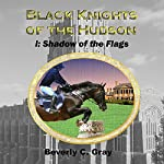 Shadow of the Flags: Black Knights of the Hudson, Book I | Beverly C. Gray