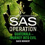 Guatemala - Journey into Evil: SAS Operation | David Monnery