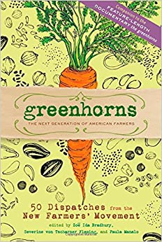 Greenhorns 50 Dispatches From The New Farmers Movement