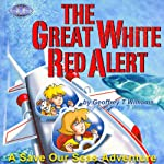The Great White Red Alert: Save Our Seas Adventures | Geoffrey T. Williams