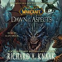 World of Warcraft: Dawn of the Aspects Hörbuch von Richard A. Knaak Gesprochen von: Scott Brick