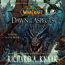 World of Warcraft: Dawn of the Aspects | Livre audio Auteur(s) : Richard A. Knaak Narrateur(s) : Scott Brick