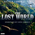 The Lost World (Dramatised) | Arthur Conan Doyle,Chris Harrald (dramatisation)