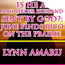 Is He a Mail Order Husband Sent by God?: June Finds Rico on the Prairie (       UNABRIDGED) by Lynn Amaru Narrated by Joe Smith