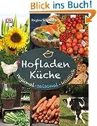 Hofladenküche: Regional - saisonal - köstlich