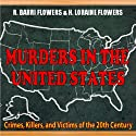 Murders In The United States: Crimes, Killers And Victims Of The Twentieth Century (       UNABRIDGED) by R. Barri Flowers, H. Loraine Flowers Narrated by Dave Wright