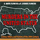 Murders In The United States: Crimes, Killers And Victims Of The Twentieth Century Hörbuch von R. Barri Flowers, H. Loraine Flowers Gesprochen von: Dave Wright