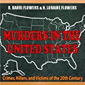 Murders In The United States: Crimes, Killers And Victims Of The Twentieth Century | [R. Barri Flowers, H. Loraine Flowers]