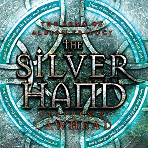 The Silver Hand: The Song of Albion Series, Book 2 | [Stephen R. Lawhead]