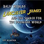 Relic Worlds - Lancaster James & the Search for the Promised World (Volume 1) | Jeff McArthur