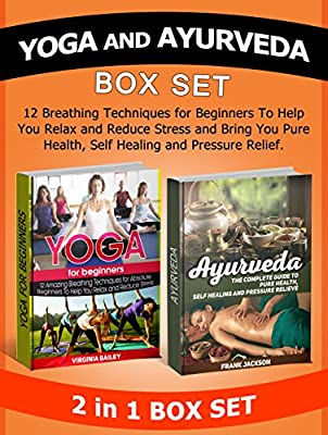Yoga and Ayurveda Box Set: 12 Breathing Techniques for Beginners To Help You Relax and Reduce Stress combined with The Complete Guide to Pure Health, Self ... Books, Ayurveda books) (English Edition)