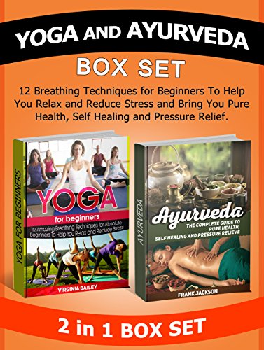 Yoga and Ayurveda Box Set: 12 Breathing Techniques for Beginners To Help You Relax and Reduce Stress combined with The Complete Guide to Pure Health, Self ... Yoga For Beginners, Ayurveda books) PDF