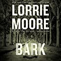 Bark: Stories (       UNABRIDGED) by Lorrie Moore Narrated by Lorrie Moore
