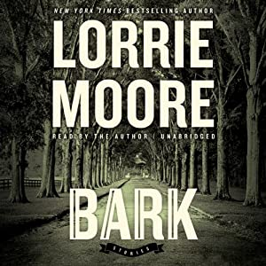 Bark: Stories | [Lorrie Moore]