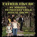 Father Figure: My Mission to Prevent Child Sexual Abuse (       UNABRIDGED) by Sumi Mukherjee Narrated by Mark Budwill