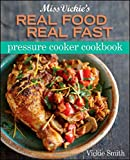 img - for Miss Vickie's Real Food Real Fast Pressure Cooker Cookbook book / textbook / text book