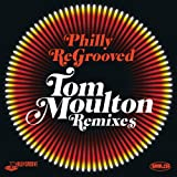 Philly Re-Grooved - The Tom Moulton Philly Groove Remixes