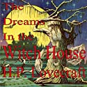 The Dreams in the Witch House (       UNABRIDGED) by H. P. Lovecraft Narrated by Mike Vendetti