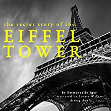 The secret story of the Eiffel Tower (       UNABRIDGED) by Emmanuelle Iger Narrated by Stuart Walker