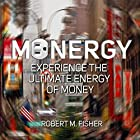 Monergy: Experience the Ultimate Energy of Money Hörbuch von Robert M Fisher Gesprochen von: Braxton Wilhelmsen
