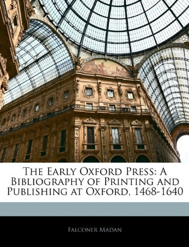 The Early Oxford Press: A Bibliography of Printing and Publishing at Oxford, 1468-1640