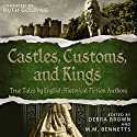Castles, Customs, and Kings: True Tales by English Historical Fiction Authors (       UNABRIDGED) by Debra Brown, M.M. Bennetts Narrated by Ruth Golding