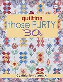 Quilting Those Flirty 30s: Cynthia Tomaszewski: 9781564779786: Amazon