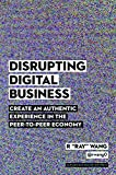 Disrupting Digital Business: Create an Authentic Experience in the Peer-to-Peer Economy