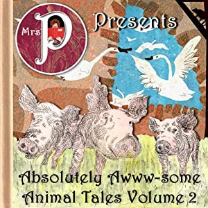 Mrs. P Presents Absolutely Awww-some Animal tales Vol. 2 Audiobook