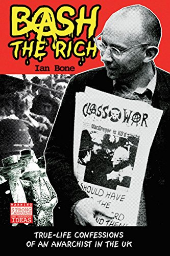Bash the Rich: True Life Confessions of an Anarchist in the UK