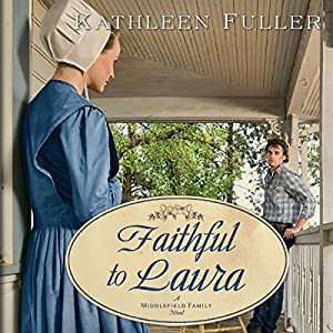 Faithful to Laura: A Middlefield Family Novel, Book 2 | [Kathleen Fuller]
