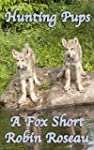 Hunting Pups (The Fox Shorts Book 1)...