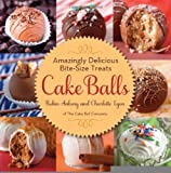 Cake Balls: Amazingly Delicious Bite-Size Treats [Hardcover] [2012] Robin Ankeny, Charlotte Lyon