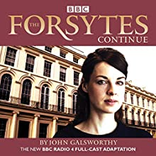 The Forsytes Continue: BBC Radio 4 Full-Cast Dramatisation Radio/TV Program by John Galsworthy Narrated by Jessica Raine, Joseph Millson