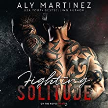 Fighting Solitude: On the Ropes, Book 3 | Livre audio Auteur(s) : Aly Martinez Narrateur(s) : Carson Beck, Laura Jennings