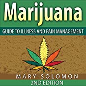 Marijuana: Guide to Illness and Pain Management | [Mary Solomon]