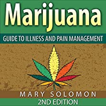 Marijuana: Guide to Illness and Pain Management (       UNABRIDGED) by Mary Solomon Narrated by Martin James