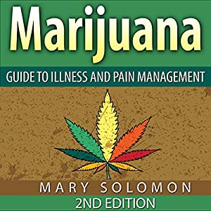 Marijuana: Guide to Illness and Pain Management Audiobook