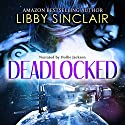 Deadlocked Audiobook by Libby Sinclair Narrated by Hollie Jackson