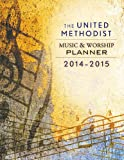 The United Methodist Music & Worship Planner 2014-2015